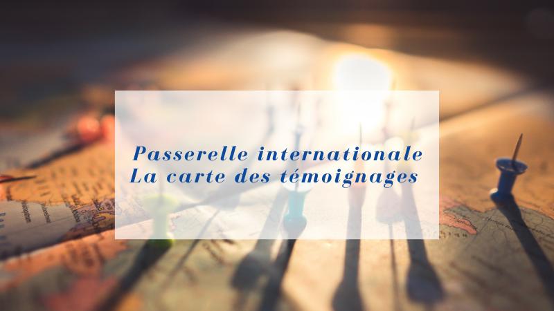 Passerelle Internationale – La carte des Témoignages